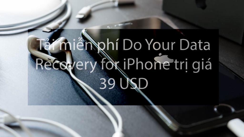 Mời bạn đọc nhận miễn phí bản quyền trọn đời Do Your Data Recovery for iPhone 5.0 giá 39 USD