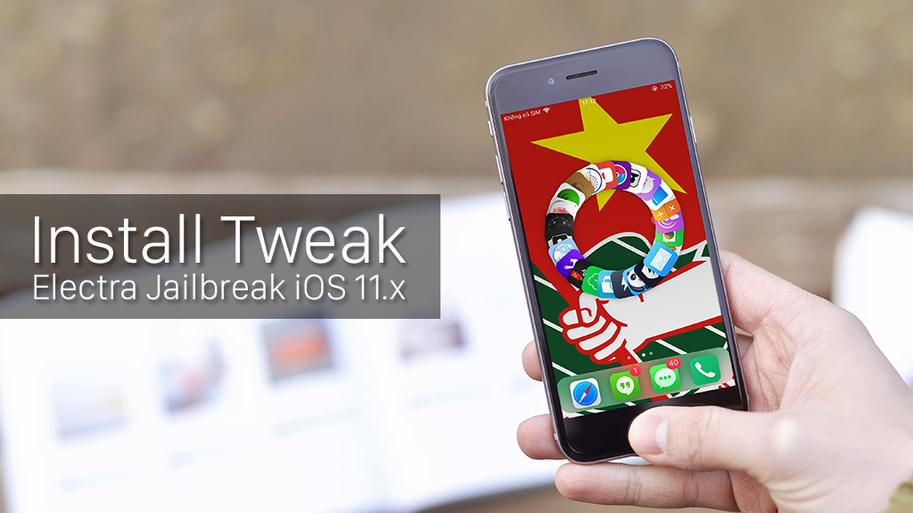 Hướng dẫn cài tweak cho thiết bị sử dụng Electra Jailbreak iOS 11.x