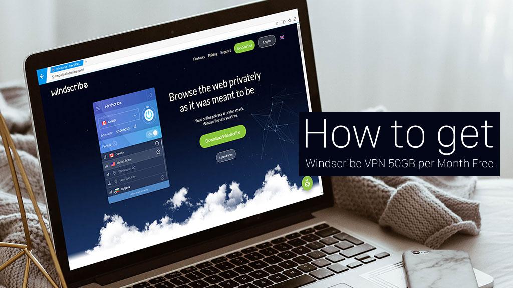 Hướng dẫn nhận miễn phí 50GB dung lượng mỗi tháng từ Windscribe VPN