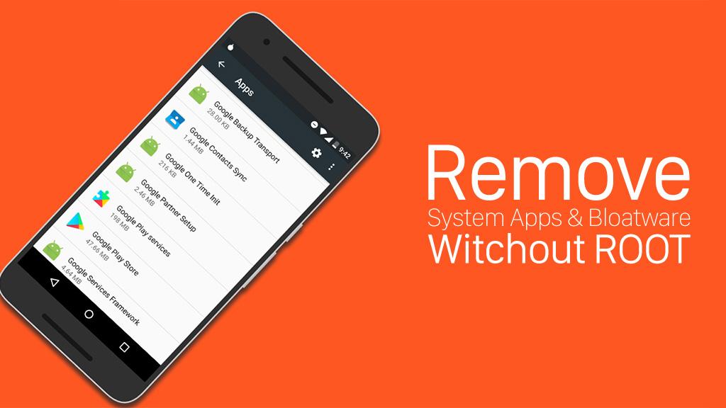 Hướng dẫn gỡ bỏ Bloatware cho smartphone Android không cần ROOT máy
