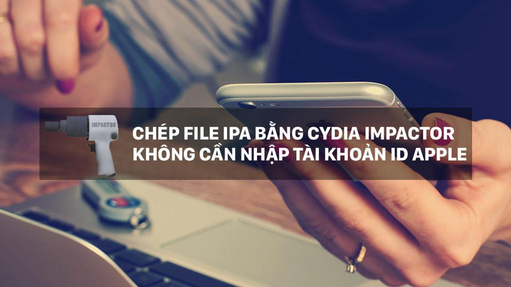 Hướng dẫn chép file IPA cho iPhone, iPad bằng Cydia Impactor không cần nhập lại Apple ID