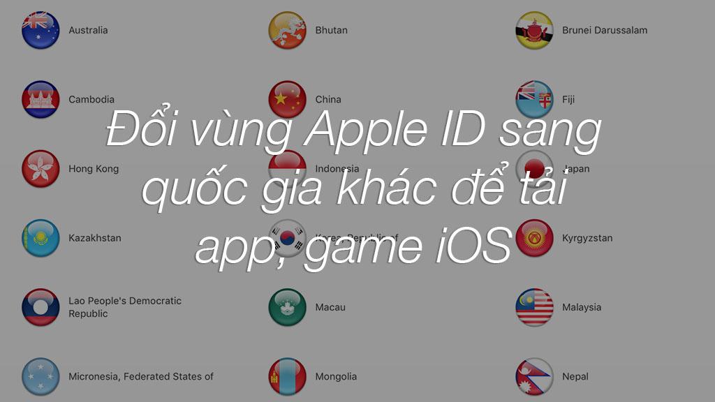 Hướng dẫn chuyển vùng Quốc Gia Apple ID trên iPhone, iPad để tải ứng dụng