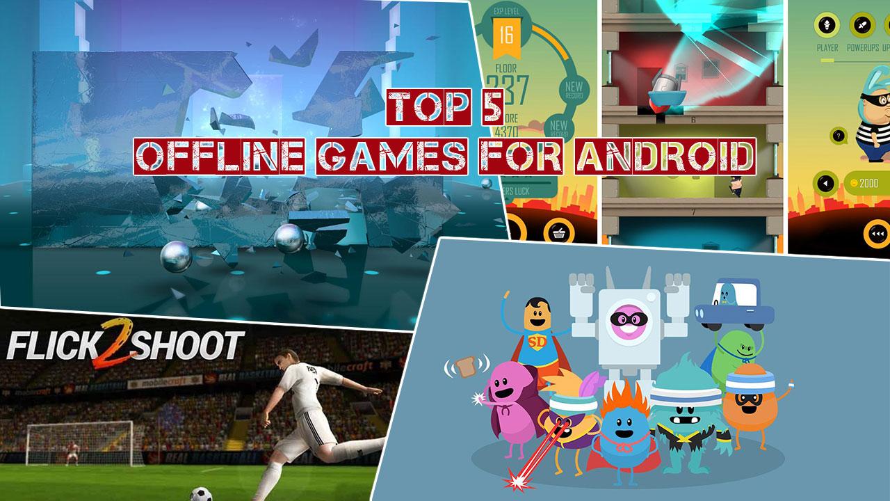Tổng hợp 5 tựa game mobile offline trên Android anh em nên thử qua