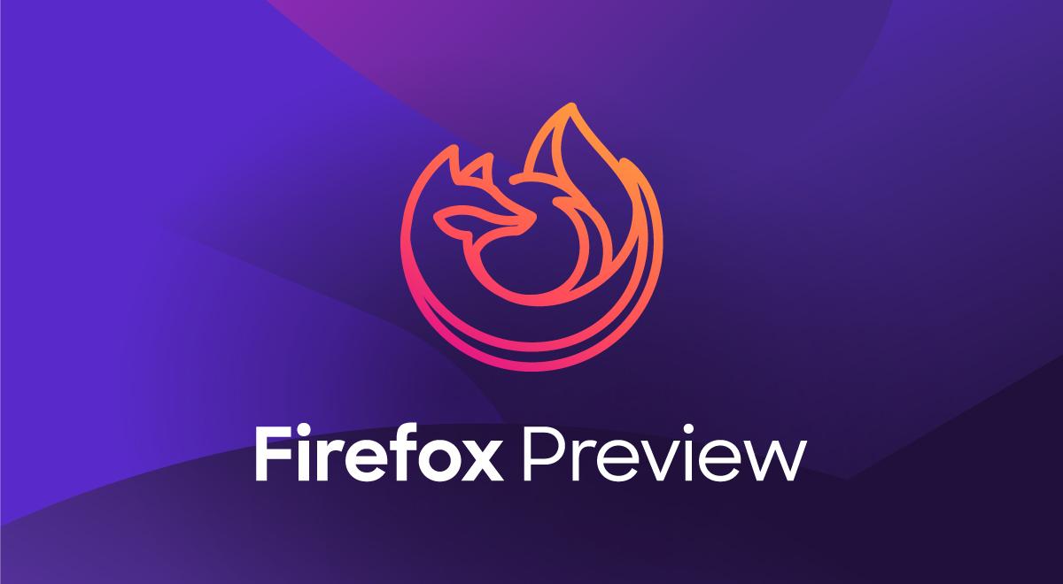 Firefox Preview: Trình duyệt mới của Mozilla, tập trung nâng cao tính riêng tư và khả năng bảo mật