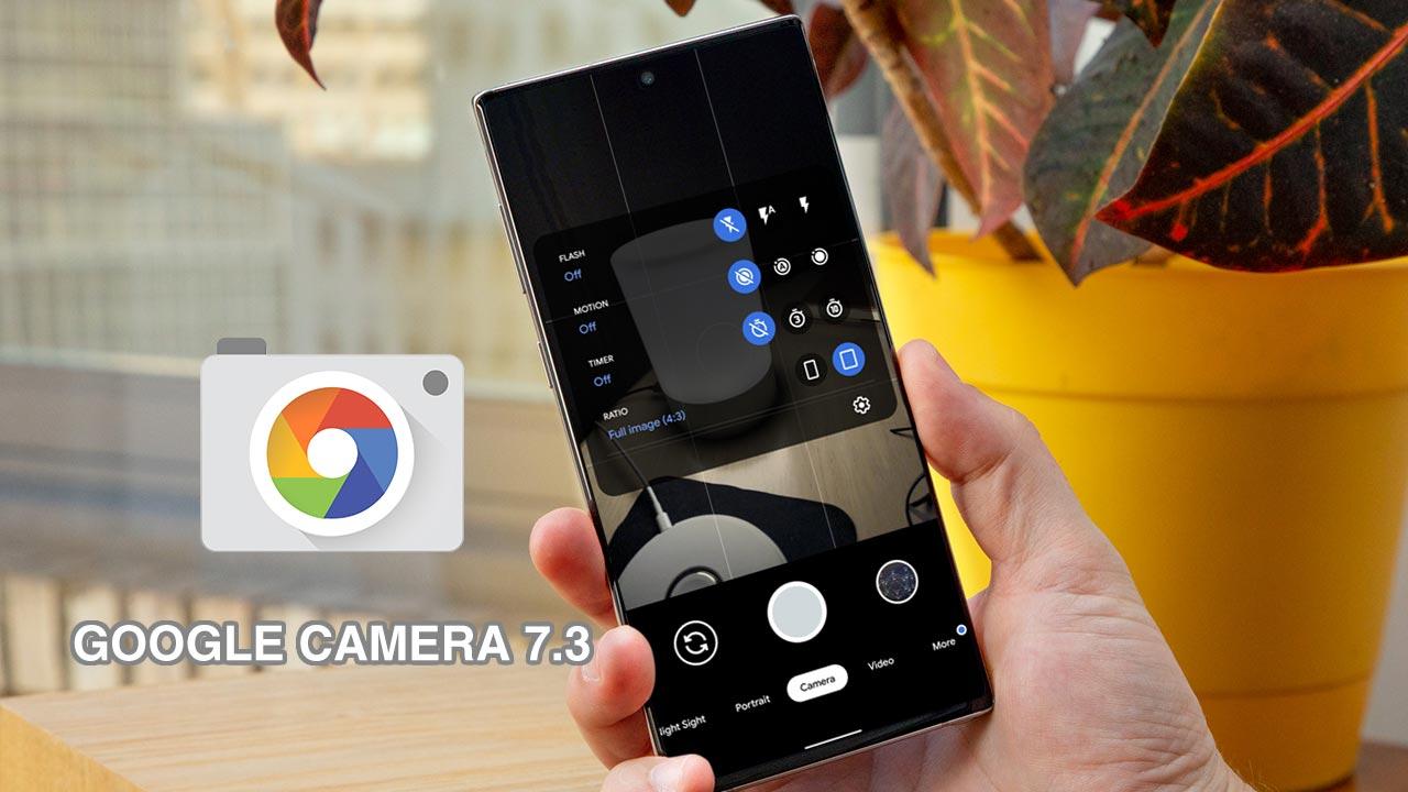 Chia sẻ bộ cài đặt Google Camera 7.3 mới nhất dành cho một số dòng máy Android, mời anh em tải về