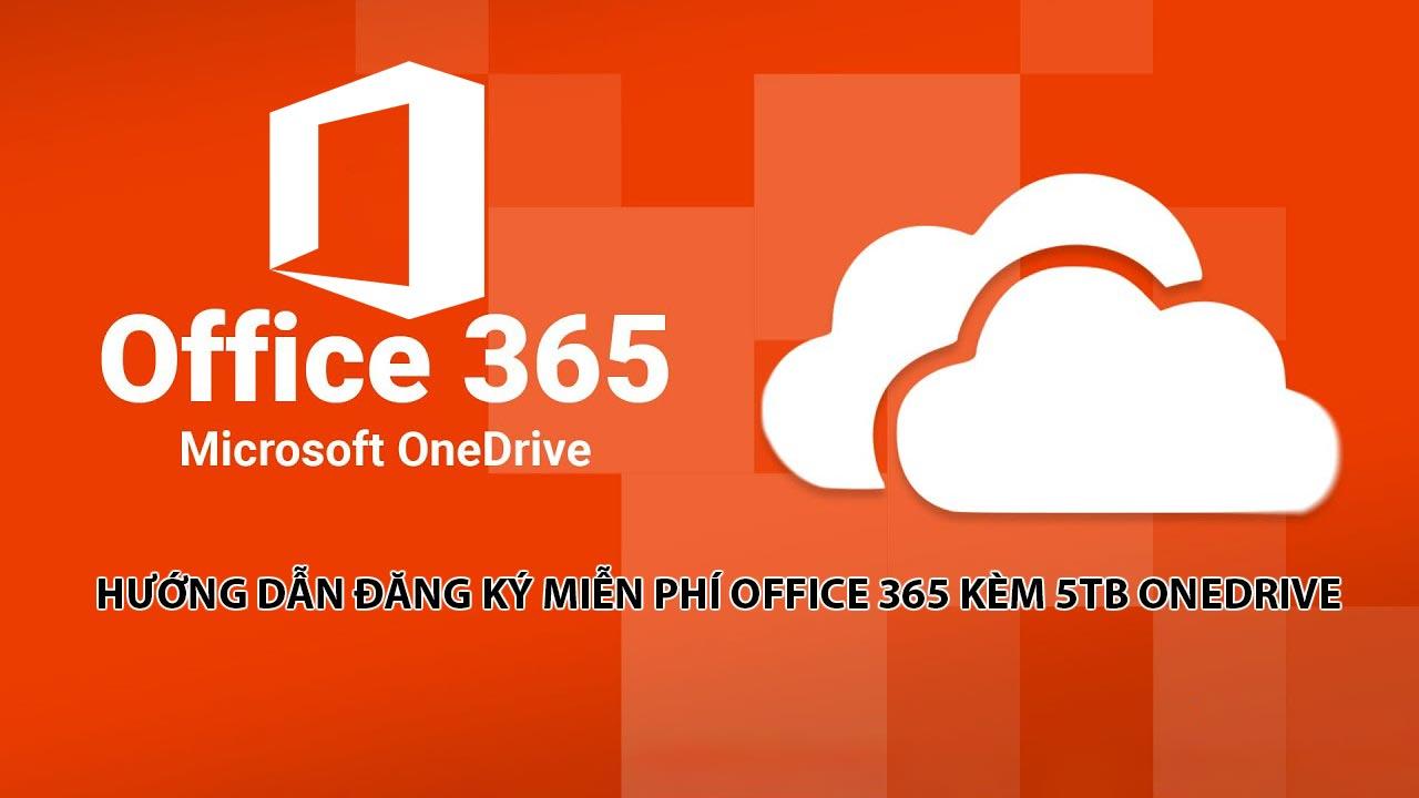 Hướng dẫn đăng ký miễn phí tài khoản Office 365 kích hoạt cho 5 thiết bị và 5TB OneDrive
