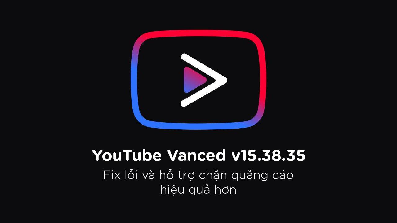 YouTube Vanced đã có phiên bản mới v15.38.35, mời anh em tải về sử dụng